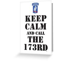 KEEP CALM AND CALL THE 173RD Greeting Card