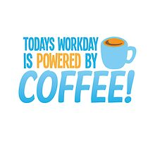 Todays workday is POWERED by coffee by jazzydevil