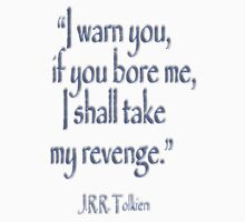 Tolkien, 'I warn you, if you bore me, I shall take my revenge' by TOM HILL - Designer