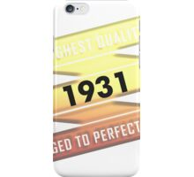 Highest Quality 1931 Aged To Perfection iPhone Case/Skin