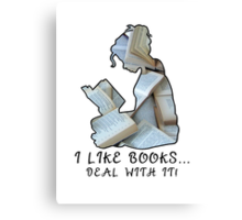I Like Books... Deal With It! Canvas Print