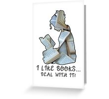 I Like Books... Deal With It! Greeting Card