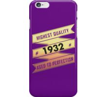 Highest Quality 1932 Aged To Perfection iPhone Case/Skin