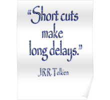 "Tolkien, ""Short cuts make long delays.""  Poster"