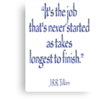 """Tolkien, """"It's the job that's never started as takes longest to finish."""" Canvas Print"""