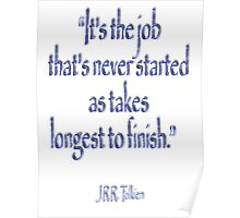 "Tolkien, ""It's the job that's never started as takes longest to finish."" Poster"