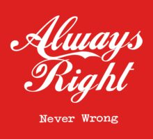 Always right, never wrong by humerusbone