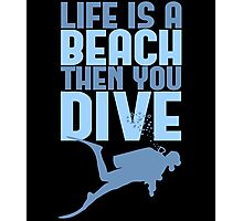 Life is a Beach Then You Scuba Dive Photographic Print