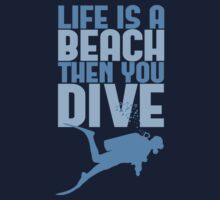 Life is a Beach Then You Scuba Dive by TheShirtYurt