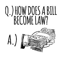 Funny 'How Does a Bill Become a Law' Government Cash Money T-Shirt Photographic Print
