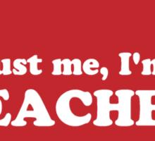 Trust Me, I'm a Teacher Red Apple Sticker