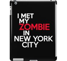 I met my zombie in New York iPad Case/Skin