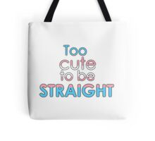 Too cute to be straight - transexual Tote Bag