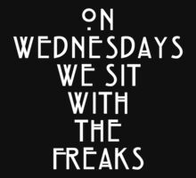 On Wednesdays We Sit With the Freaks. by radquoteshirts