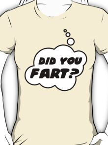DID YOU FART? by Bubble-Tees.com T-Shirt