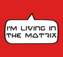 I'm living in the Matrix by Bubble-Tees.com by Bubble-Tees