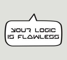 YOUR LOGIC IS FLAWLESS by Bubble-Tees.com by Bubble-Tees