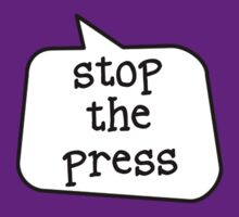 STOP THE PRESS by Bubble-Tees.com by Bubble-Tees