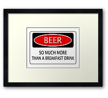 BEER SO MUCH MORE THAN A BREAKFAST DRINK, FUNNY DANGER STYLE FAKE SAFETY SIGN Framed Print