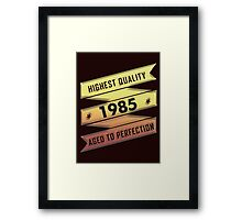 Highest Quality 1985 Aged To Perfection Framed Print