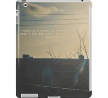 """There is a crack in everything. That's how the light gets in.""  ~ Leonard Cohen iPad Case/Skin"