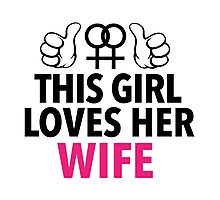 Cute Limited Edition 'This Girl Loves Her Wife' Cool T-Shirt Photographic Print