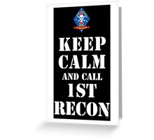 KEEP CALM AND CALL 1ST RECON Greeting Card