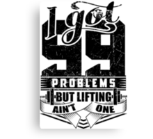 I Got 99 Problems But Lifting Ain't One Canvas Print