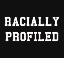 Racially Profiled. by wordofshay