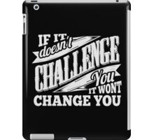If It Doesn't Challenge You It Won't Change You iPad Case/Skin