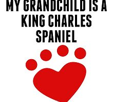 My Grandchild Is A King Charles Spaniel by kwg2200