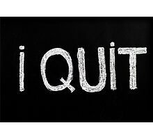 I quit message Photographic Print