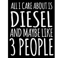 Cool 'All I Care About Is Diesel And Maybe Like 3 People' Tshirt, Accessories and Gifts Photographic Print