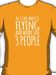 Excellent 'All I Care About Is Flying And Maybe Like 3 People' Tshirt, Accessories and Gifts T-Shirt