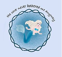 The Cove Never Bothered Me Anyway by EmmaPopkin