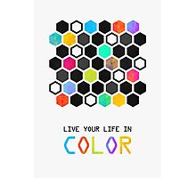Live your life in color Photographic Print