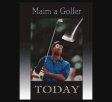 Maim a Golfer today by Stephen Jackson