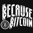 Because Bitcoin by Illestraider