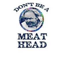 DON'T BE A MEAT HEAD Photographic Print