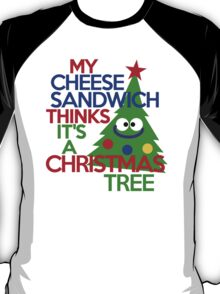 My cheese sandwich thinks it's a Christmas tree T-Shirt