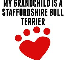 My Grandchild Is A Staffordshire Bull Terrier by kwg2200