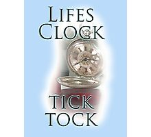 Lifes Clock, tick toc, times running out Photographic Print