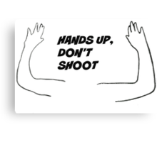 Hands up, don't shoot Canvas Print