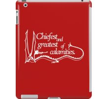 Chiefest and Greatest of Calamities [black] iPad Case/Skin