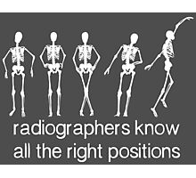 Radiographers Know All The Right Positions (White) Photographic Print