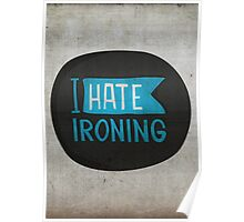I hate ironing! Poster