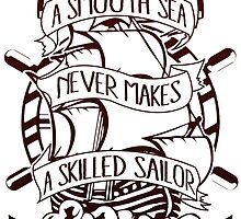 A Smooth Sea Never Makes A Skilled Sailor by papabuju