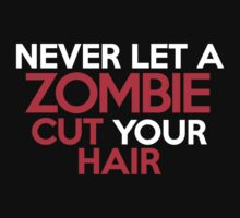 Never let a zombie cut your hair by onebaretree