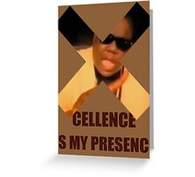 Biggie - 'X'cellence is my presence Greeting Card