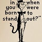 WHY FIT IN WHEN YOU WERE BORN TO STAND OUT? - DR SEUSS by HeyPluto